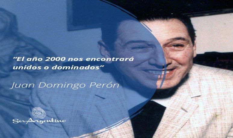 """15.""""El año 2000 nos encontrará unidos o dominados"""" - Juan Domingo Perón - Frases y Populares Argentina"""